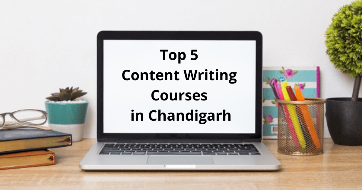 Top 5 Content Writing Courses in Chandigarh