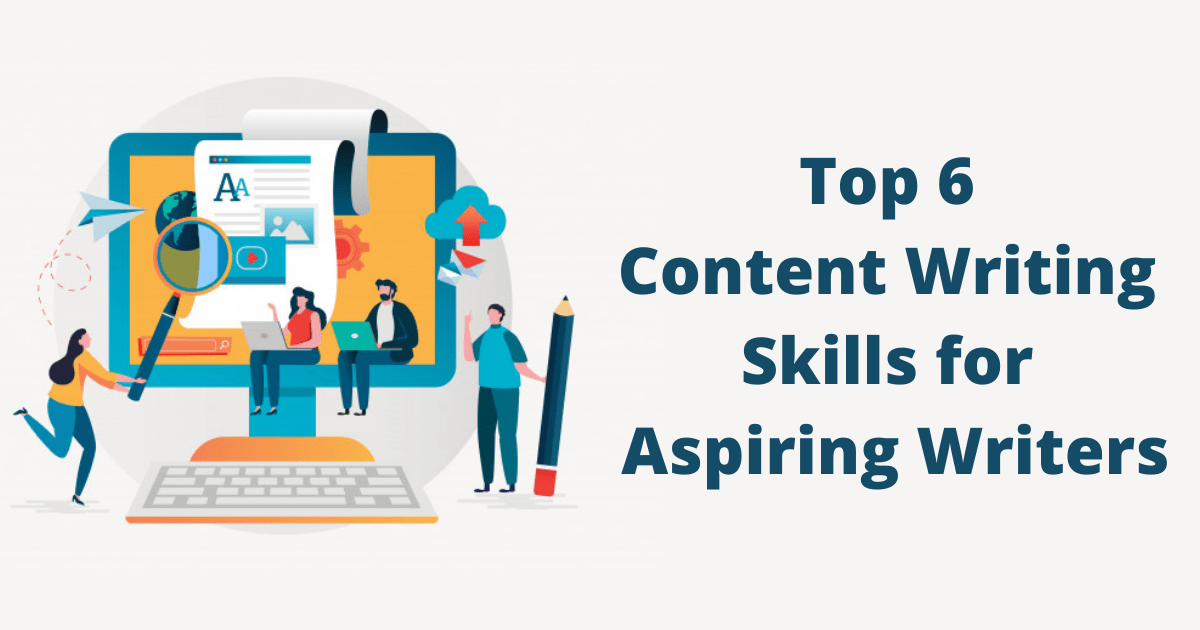 Top 6 Content Writing Skills for Aspiring Writers