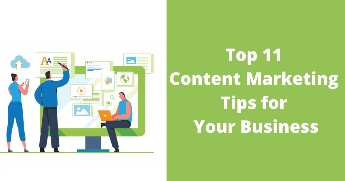 Top 11 Content Marketing Tips for Your Business