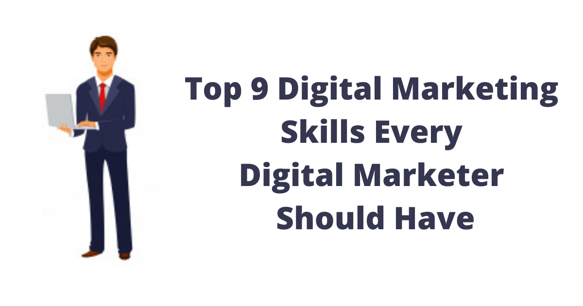 Top 9 Digital Marketing Skills Every Digital Marketer Should Have