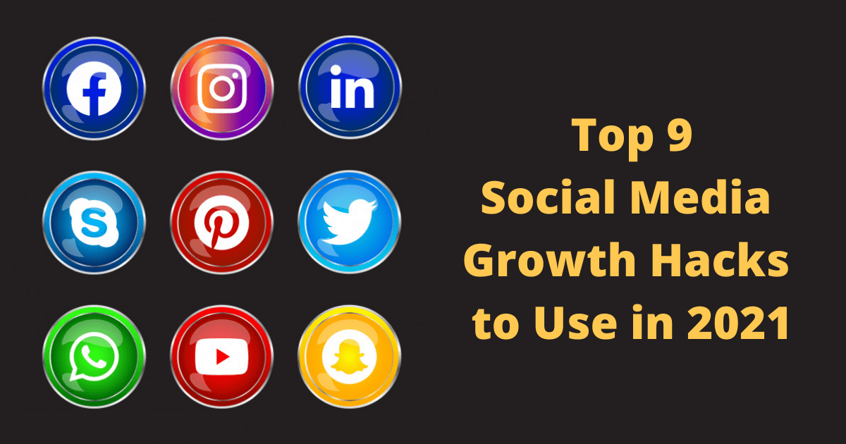 Top 9 Social Media Growth Hacks to Use in 2021