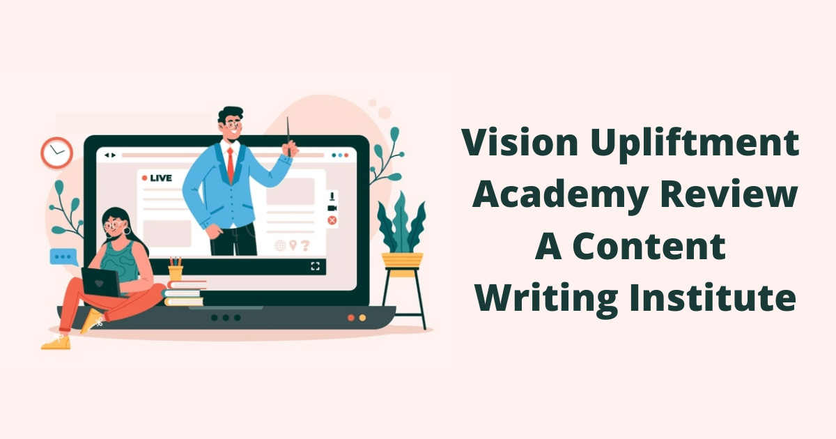 Vision Upliftment Academy Review A Content Writing Institute