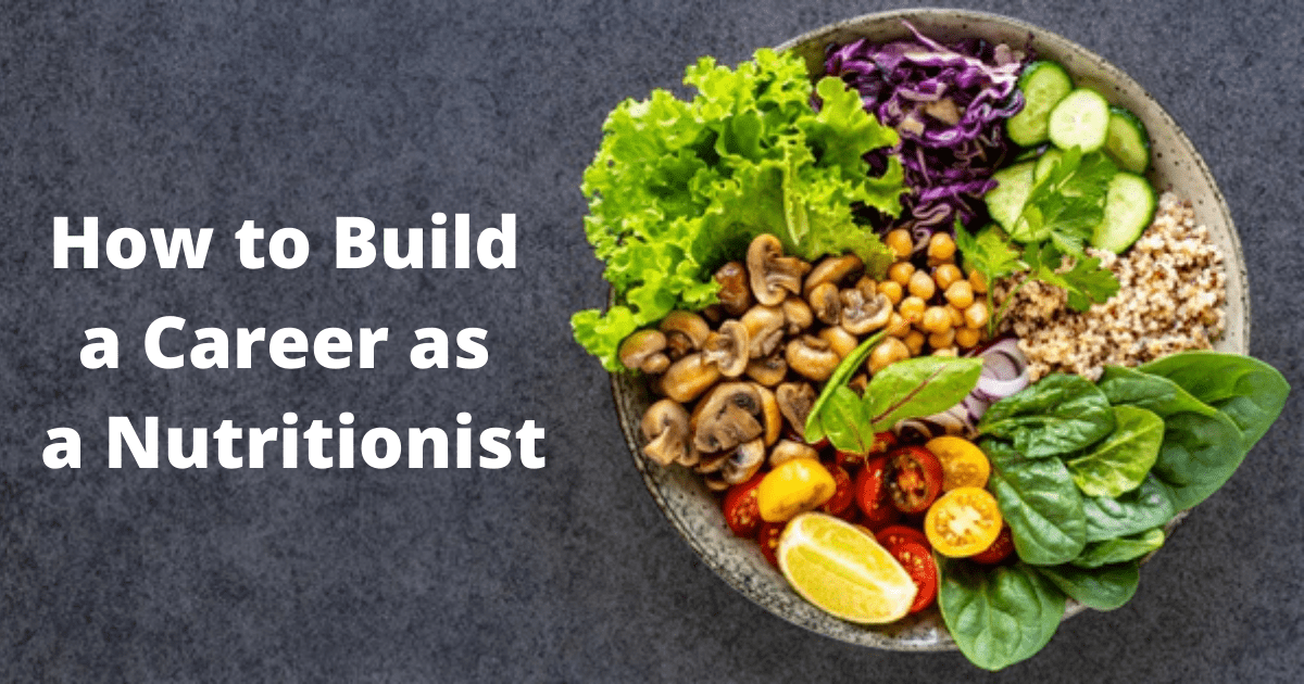 How to Build a Career as a Nutritionist