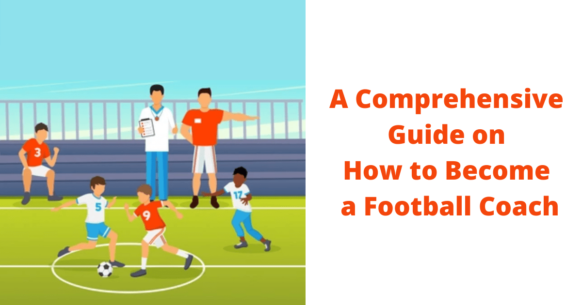 A Comprehensive Guide on How to Become a Football Coach