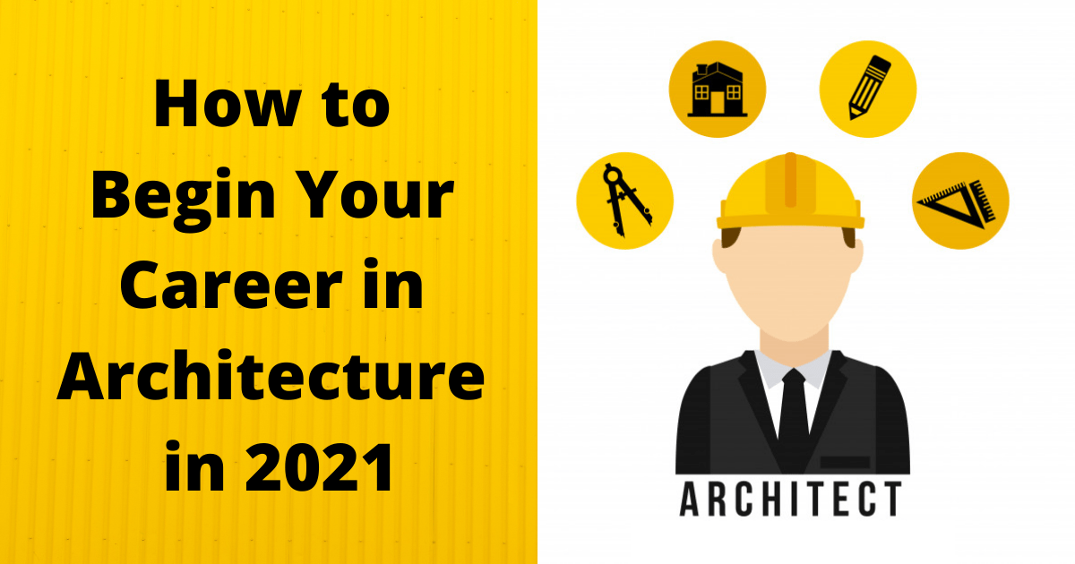 How to Begin Your Career in Architecture in 2021