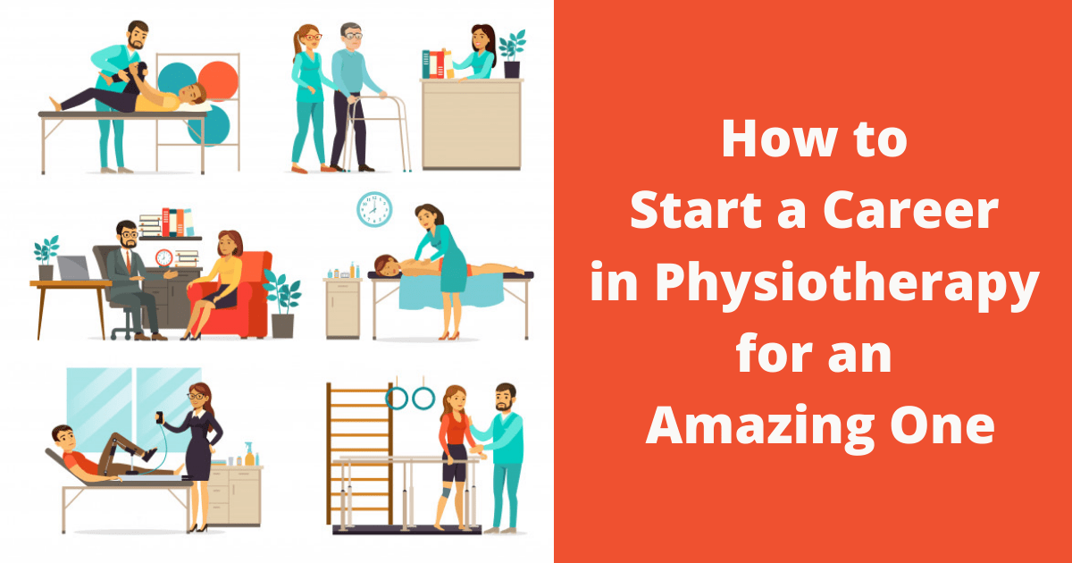 How to Start a Career in Physiotherapy for an Amazing One