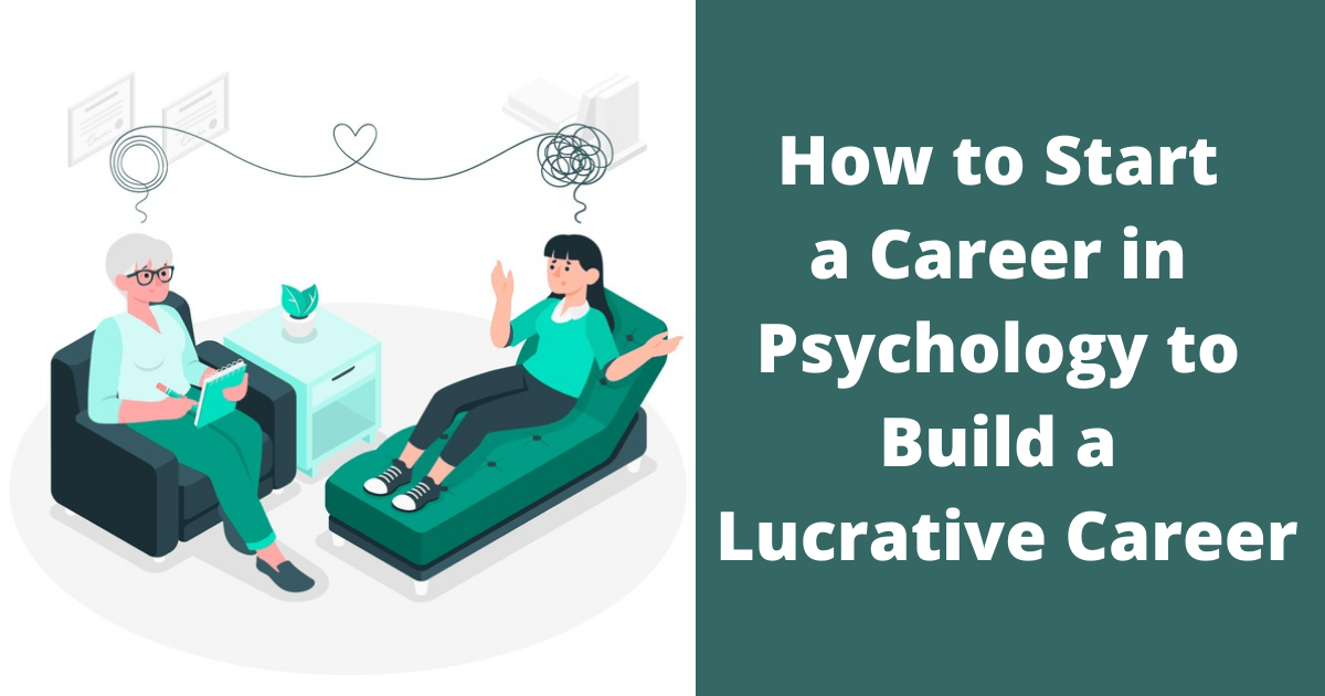 How to Start a Career in Psychology to Build a Lucrative Career