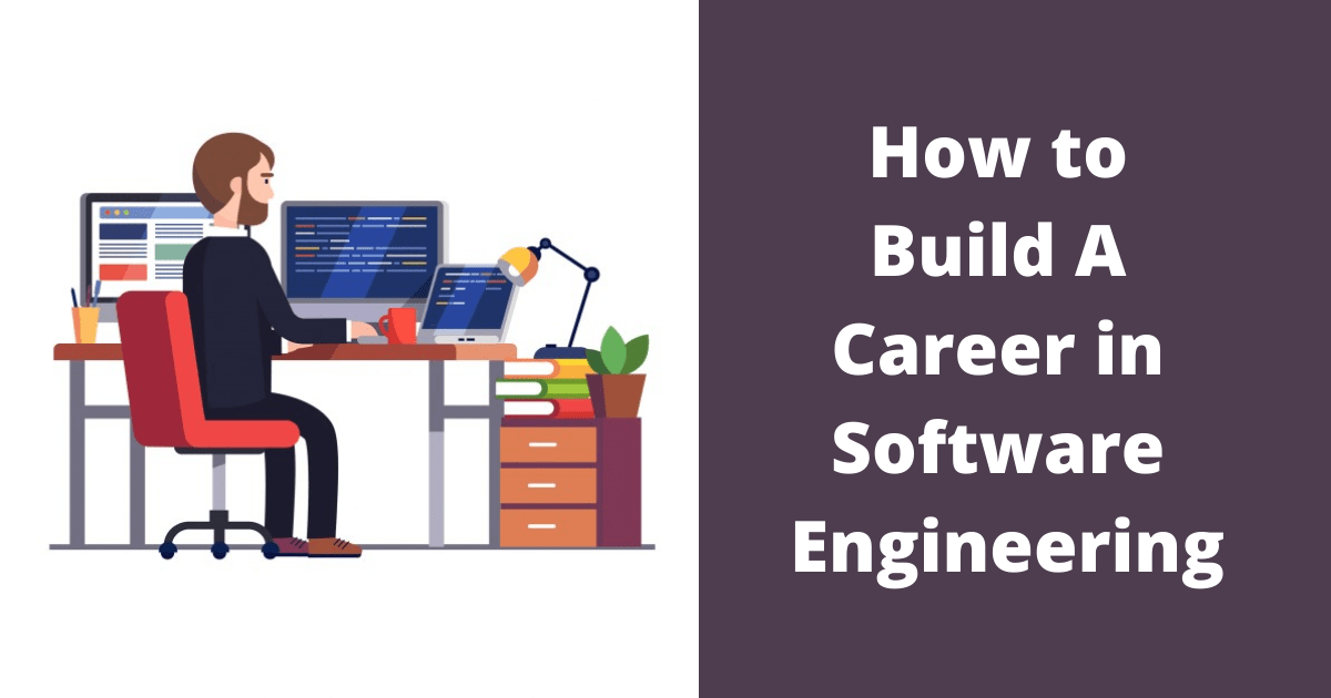 How to Build A Career in Software Engineering
