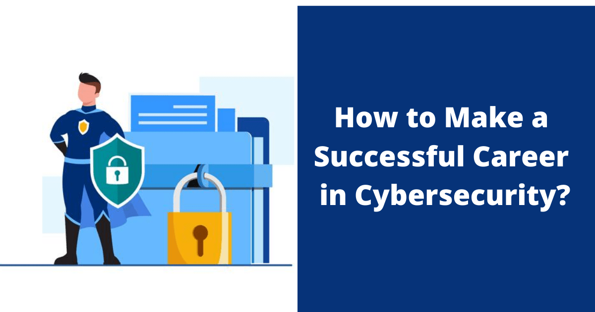 How to Make a Successful Career in Cybersecurity?