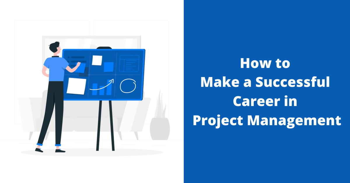 How to Make a Successful Career in Project Management
