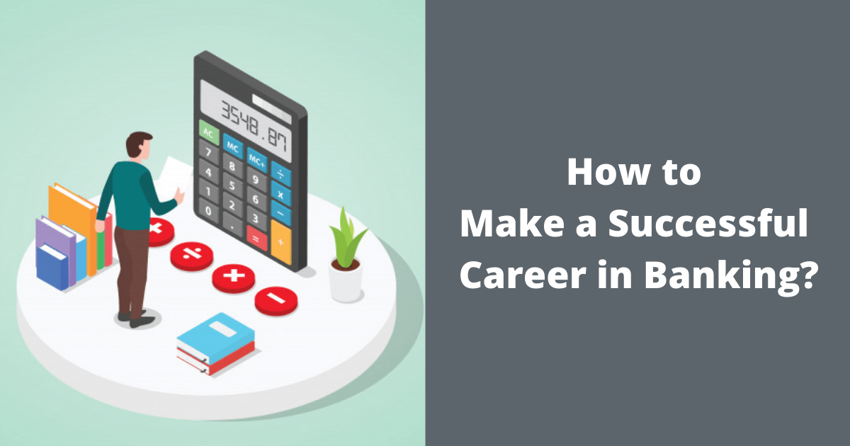 How to Make a Successful Career in Banking?