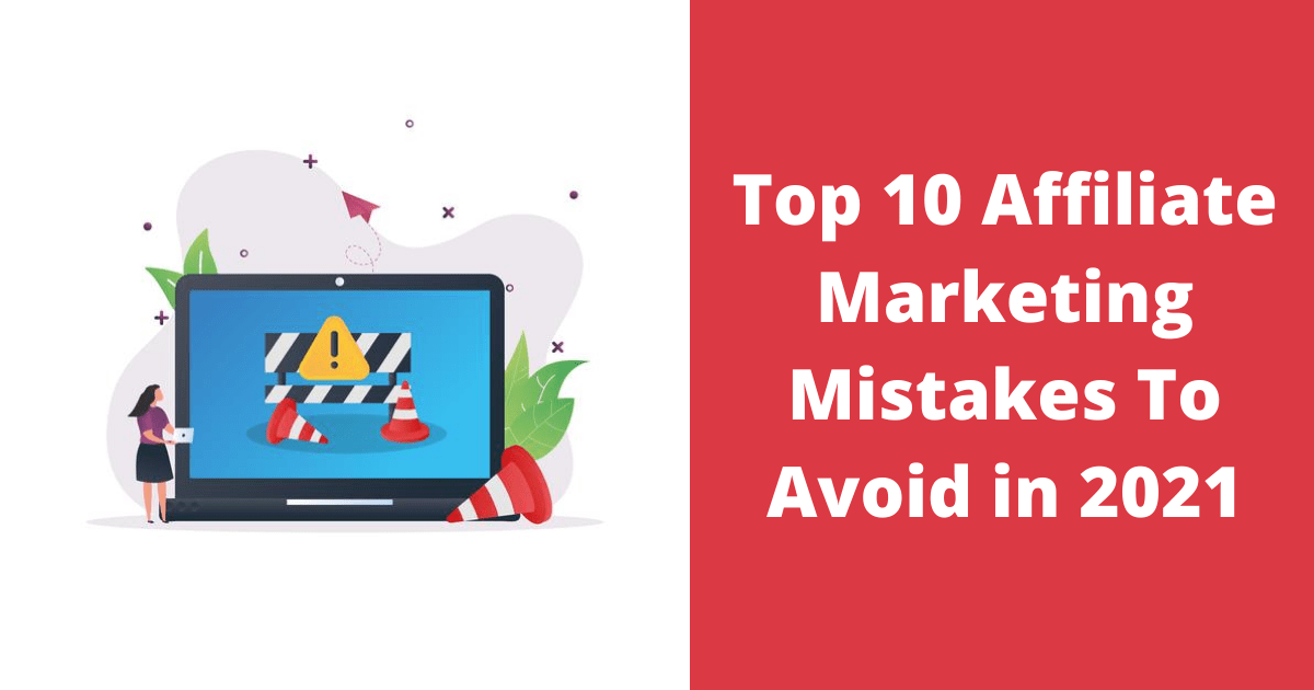Top 10 Affiliate Marketing Mistakes To Avoid in 2021