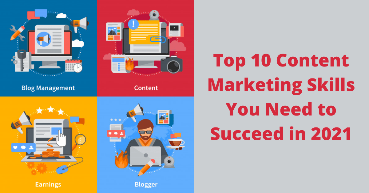 Top 10 Content Marketing Skills You Need to Succeed in 2021