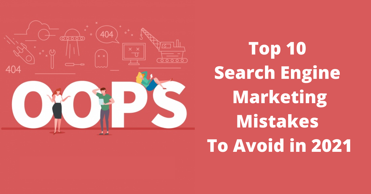 Top 10 Search Engine Marketing Mistakes To Avoid in 2021