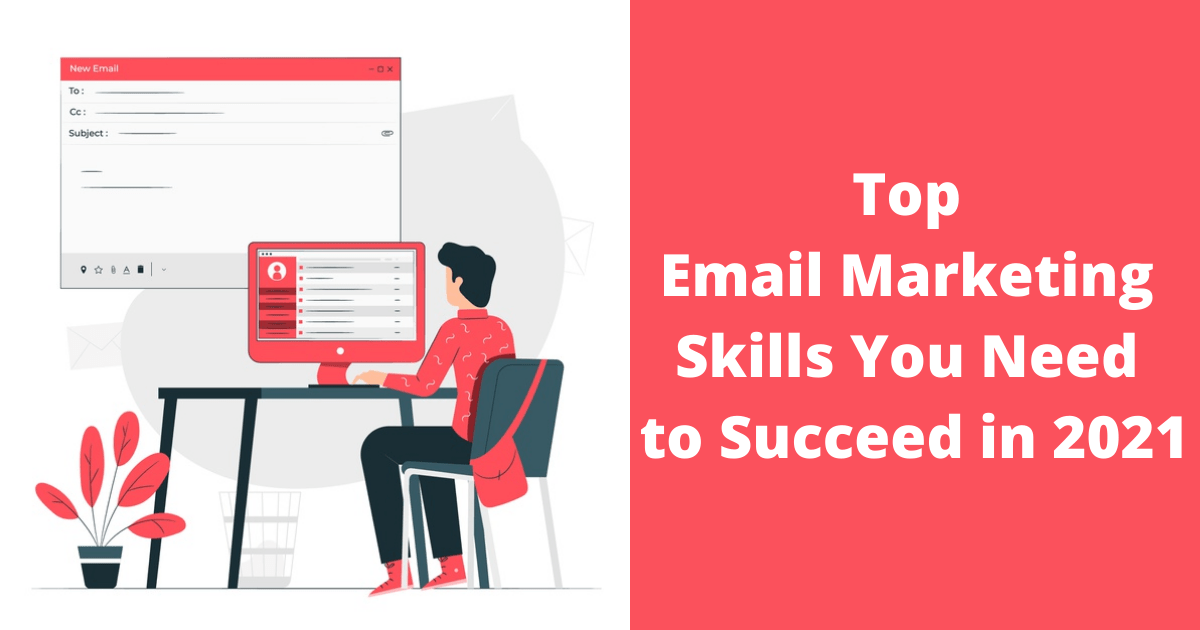 Top Email Marketing Skills You Need to Succeed in 2021