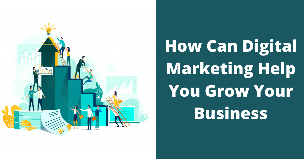 How Can Digital Marketing Help You Grow Your Business