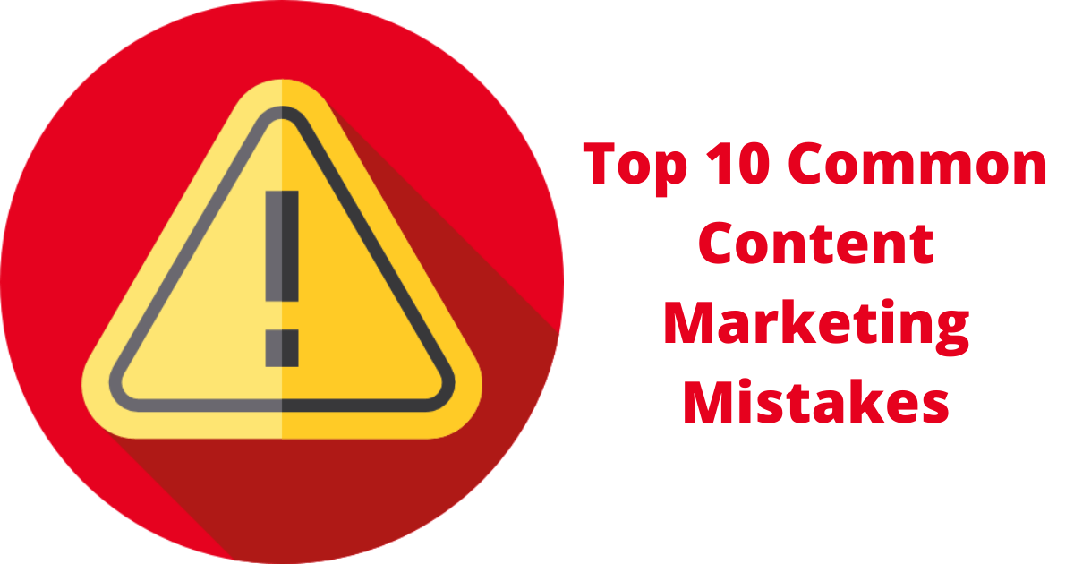 Top 10 Common Content Marketing Mistakes