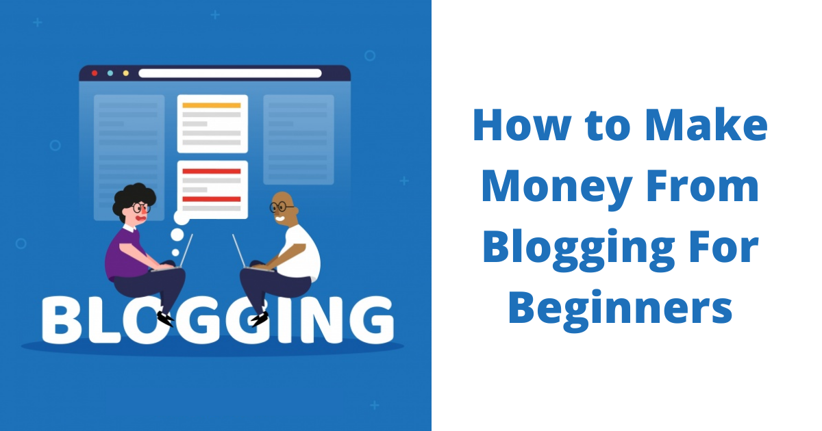 How to Make Money From Blogging For Beginners