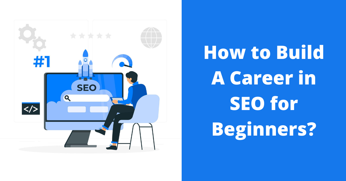 How to Build A Career in SEO for Beginners