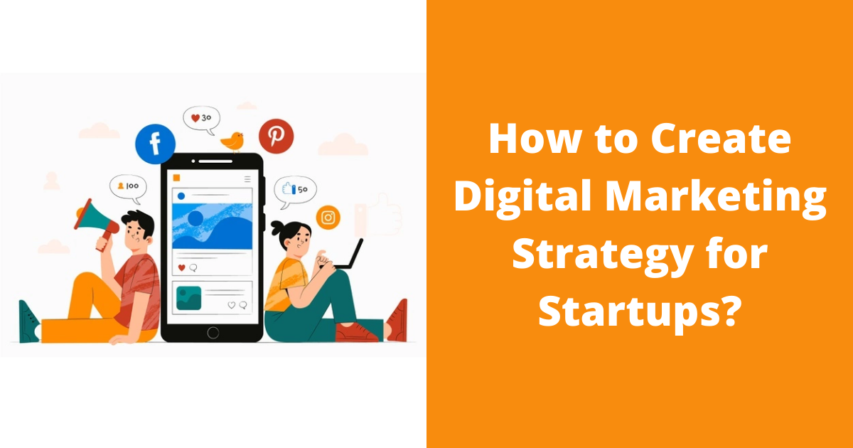 How to Create Digital Marketing Strategy for Startups